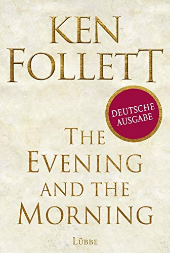 The Evening and the Morning - deutsche Ausgabe: Historischer Roman (Kingsbridge-Roman 4)