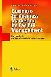 Business-to-Business Marketing im Facility Management: Ein Handbuch für Vertriebs- und Marketing-Manager