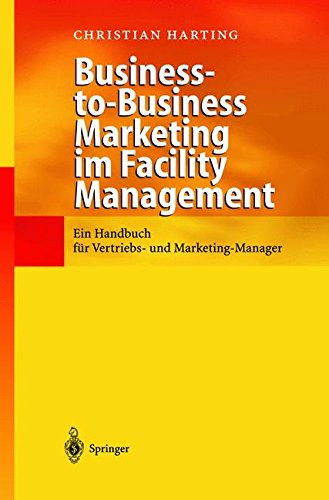 Business-to-Business Marketing im Facility Management: Ein Handbuch für Vertriebs- und Marketing-Manager