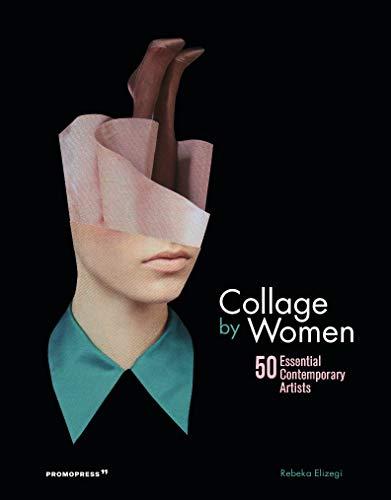 Collage by women. 50 essential contemporary artists di R. Elizegi