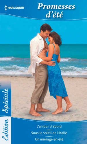 En ligne Promesses d'été : L'amour d'abord - Sous le soleil de l'Italie - Un mariage en été (Edition Spéciale t. 80) epub pdf