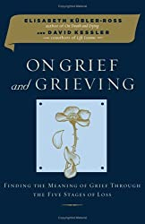 On Grief and Grieving: Finding the Meaning of Grief Through the Five Stages of Loss by Elisabeth K??bler-Ross (2005-07-19)