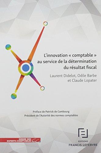 L INNOVATION COMPTABLE AU SERVICE DE LA DETERMINATION DU RESULTAT FISCAL par Laurent Didelot