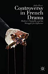 Controversy in French Drama: Moli???re's Tartuffe and the Struggle for Influence by J. Prest (2014-01-02)