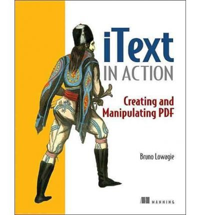 [( iText in Action: Creating and Manipulating PDF - IPS [ ITEXT IN ACTION: CREATING AND MANIPULATING PDF - IPS ] By Lowagie, Bruno ( Author )Dec-01-2006 Paperback By Lowagie, Bruno ( Author ) Paperback Dec - 2006)] Paperback