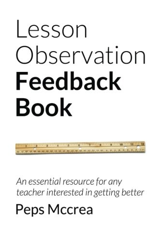 Lesson Observation Feedback Book: An essential resource for any teacher interested in getting better (High Impact Teaching)