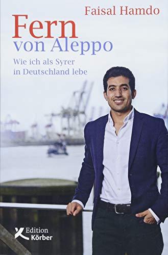 Fern von Aleppo. Wie ich als Syrer in Deutschland lebe