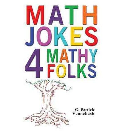 [(Math Jokes 4 Mathy Folks)] [ By (author) G. Patrick Vennebush ] [August, 2010]