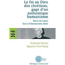 La foi au Dieu des chrétiens, gage d'un authentique humanisme : Henri de Lubac face à l'humanisme athée (Théologie à l'Université) (French Edition)