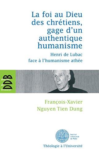 La foi au Dieu des chrétiens, gage d'un authentique humanisme : Henri de Lubac face à l'humanisme athée (Théologie à l'Université)