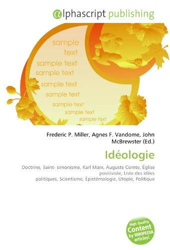Idéologie: Doctrine, Saint- simonisme, Karl Marx, Auguste Comte, Église positiviste, Liste des idées politiques, Scientisme, Épistémologie, Utopie, Politique