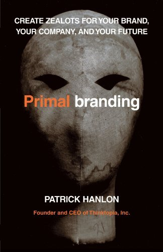 Primalbranding: Create Zealots for Your Brand, Your Company, and Your Future Reprint edition by Hanlon, Patrick (2011) Paperback