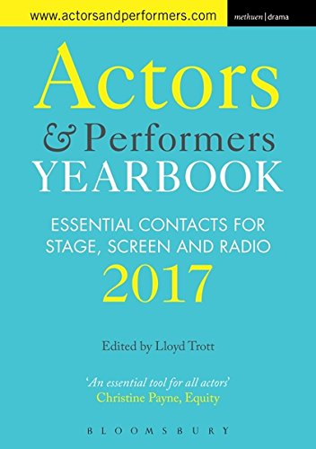 Actors and Performers Yearbook 2017: Essential Contacts for Stage, Screen and Radio