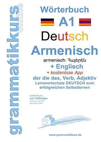 Wörterbuch Deutsch - Armenisch Hajeren lesu - Englisch Niveau A1: Lernwortschatz A1 zum erfolgreichen Selbstlernen für TeilnehmerInnen aus Armenien, Russland und anderen armenisch sprechende Länder