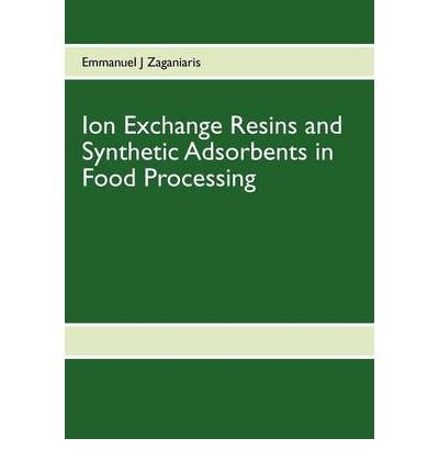 [ [ ION EXCHANGE RESINS AND SYNTHETIC ADSORBENTS IN FOOD PROCESSING BY(ZAGANIARIS, EMMANUEL J )](AUTHOR)[PAPERBACK]