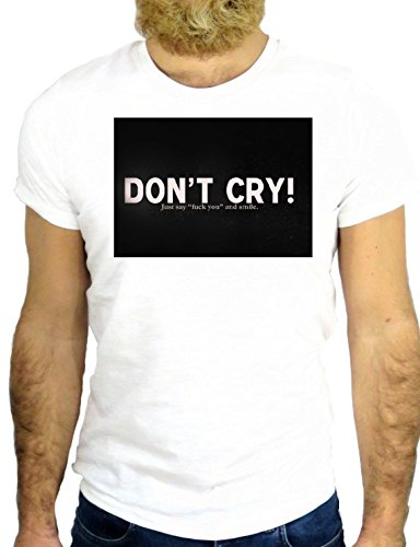 T SHIRT JODE Z1713 DON'T CRY JUST SAY FUCK YOU FUNNY COOL FASHION NICE GGG24 BIANCA - WHITE