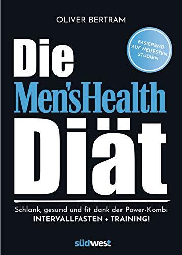 Die Men's Health Diät: Schlank, gesund und fit mit der Powerkombi aus Intervallfasten und Fitnesstraining