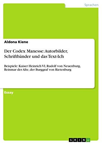 Der Codex Manesse: Autorbilder, Schriftbänder und das Text-Ich: Beispiele: Kaiser Heinrich VI, Rudolf von Neuenburg, Reinmar der Alte, der Burggraf von Rietenburg
