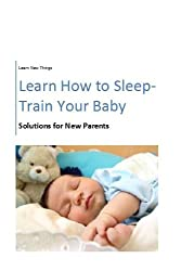 Learn How to Sleep-Train Your Baby (English Edition)