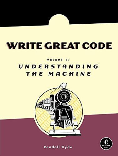 1: Write Great Code: Volume I: Understanding the Machine