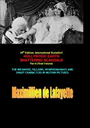 10th Edition. Final Part: Hollywood's Earth Shattering Scandals: The infamous, villains, nymphomaniacs and shady character in motion pictures (Hollywood Stars: The Scum of the Earth Book 6)
