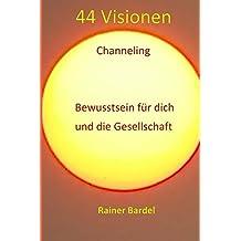 44 Visionen Channeling: Bewusstsein für dich und die Gesellschaft
