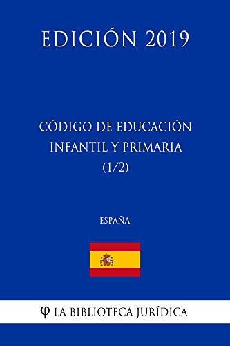 Código de Educación Infantil y Primaria (1/2) (España) (Edición 2019) por La Biblioteca Jurídica