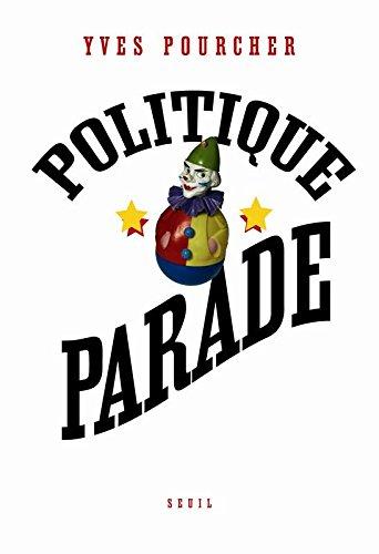 Politique Parade. Pouvoir, charisme et sduction