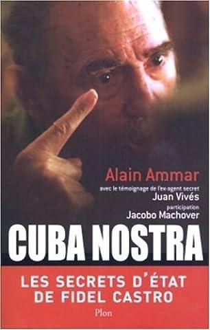 Cuba nostra : Les secrets d'Etat de Fidel Castro de Ammar. Alain (2005) Broché