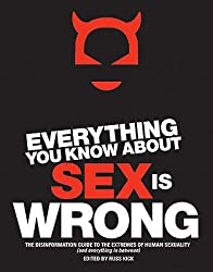 [(Everything You Know About Sex is Wrong: The Disinformation Guide to the Extremes of Human Sexuality (and Everything in Between))] [Author: Russ Kick] published on (October, 2005)