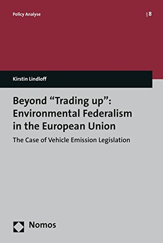 Beyond 'Trading up': Environmental Federalism in the European Union: The Case of Vehicle Emission Legislation (Policy Analyse, Band 8)