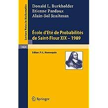 École d'Eté de Probabilités de Saint-Flour XIX - 1989 (Lecture Notes in Mathematics, Band 1464)