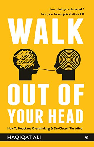 Walk Out of Your Head : How To Knockout Overthinking & De-clutter The Mind by [Ali, Haqiqat ]