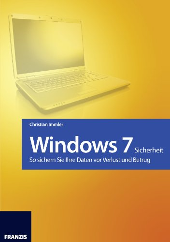 Windows 7 - Sicherheit - so sichern Sie ihre Daten vor Verlust und Betrug (Franzis Taschenbuch) (Windows Sicherheit 7)