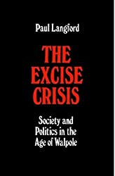 The Excise Crisis Society and Politics in the Age of Walpole (Oxford Historical Monographs)