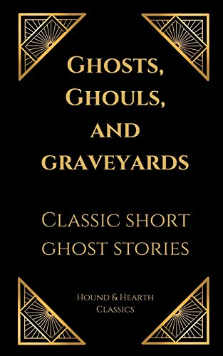 Ghosts, Ghouls, and Graveyards: Classic Short Ghost Stories (Geister Halloween Und Ghouls)