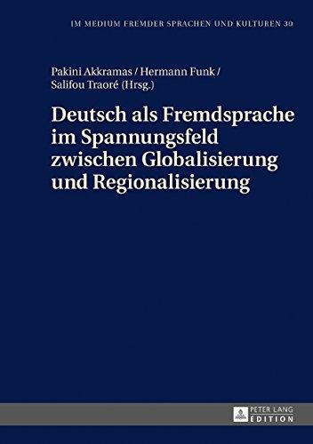 Deutsch als Fremdsprache im Spannungsfeld zwischen Globalisierung und Regionalisierung (Im Medium fremder Sprachen und Kulturen 30)