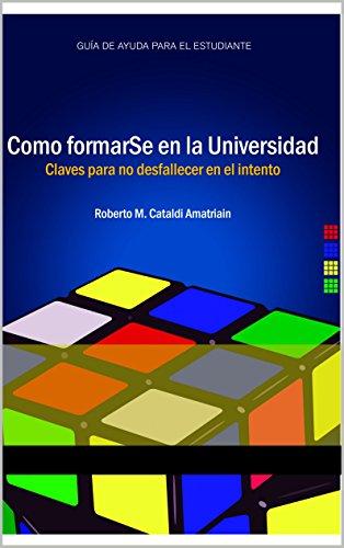 Cómo FormarSe en la Universidad: Claves para no desfallecer en el intento por Roberto M. Cataldi Amatriain