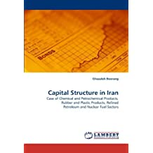 Capital Structure in Iran: Case of Chemical and Petrochemical Products, Rubber and Plastic Products, Refined Petroleum and Nuclear Fuel Sectors by Ghazaleh Boorang (2010-12-14)