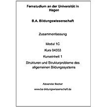 B.A. Bildungswissenschaft Zusammenfassung Modul 1C Kurs 04333 Kurseinheit 1 Strukturen und Strukturprobleme des allgemeinen Bildungssystems
