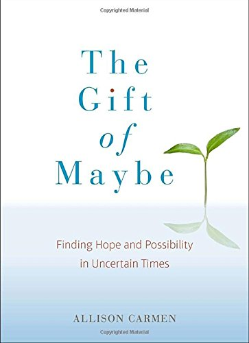 Gift of Maybe: Finding Hope and Possibility in Uncertain Times