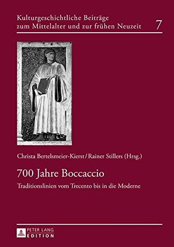 700 Jahre Boccaccio: Traditionslinien vom Trecento bis in die Moderne (Kulturgeschichtliche Beiträge zum Mittelalter und zur frühen Neuzeit, Band 7)