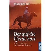 Der auf die Pferde hört: Erfahrungen eines Horseman aus Colorado