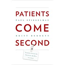Patients Come Second: Leading Change by Changing the Way You Lead (English Edition)