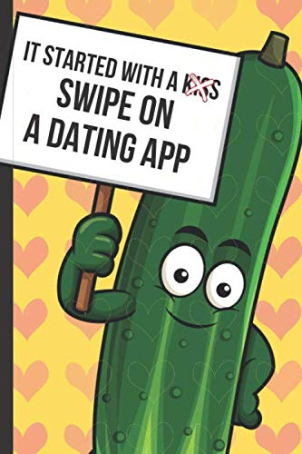 It Started With A Kiss Swipe On A Dating App: Funny Joke Valentines Day Card Notebook with Green Cucumber and Red Hearts on the Cover. Cupid Inspired ... Gift Message Journal for Adults of All Ages.