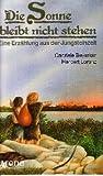 Die Sonne bleibt nicht stehen - ( Ab 12 J.) - Eine Erzählung aus der Jungsteinzeit - Gabriele Beyerlein, Herbert Lorenz