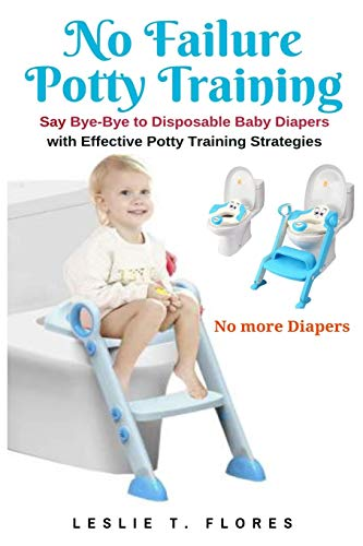 No Failure Potty Training: Say Bye-Bye to Disposable Baby Diapers with Effective Potty Training Strategies [Idioma Inglés]