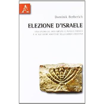 Elezione D'israele. Uno Studio Sul Documento Il Popolo Ebraico E Le Sue Sacre Scritture Nella Bibbia Cristiana