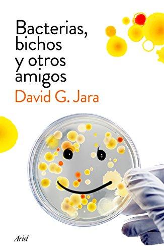 Bacterias, bichos y otros amigos: Descubre a nuestros aliados microscópicos por David González Jara