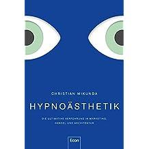 Hypnoästhetik: Die ultimative Verführung in Marketing, Handel und Architektur